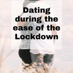 Dating during the ease of the Lockdown