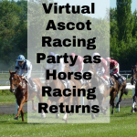 Holding a Virtual Ascot Racing Party as Horse Racing Returns
